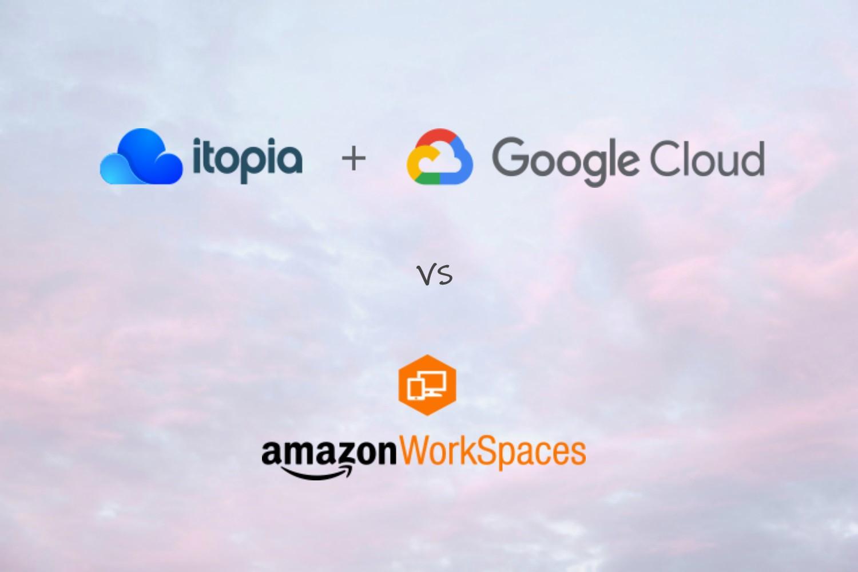itopia + Google Cloud over Amazon WorkSpaces