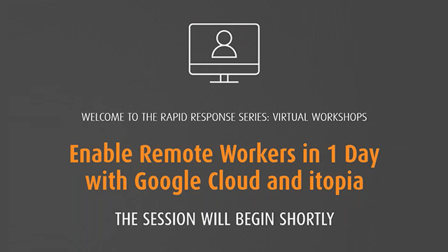 Enable Remote Workers in 1 Day with Google Cloud and itopia